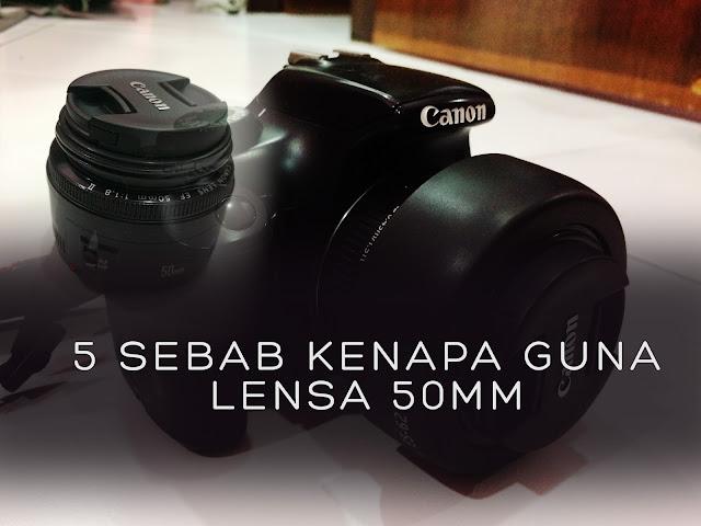 5 Sebab Kenapa Perlu Dapatkan Lens 50mm