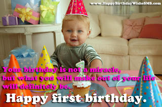 Happy Birthday wishes for baby: your birthday is not a miracle, but what you will make but of your life will definitelybe