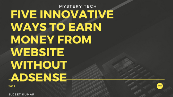 https://www.mysterytechs.com/17/12/5-way-to-earn-money-without-adsense.html