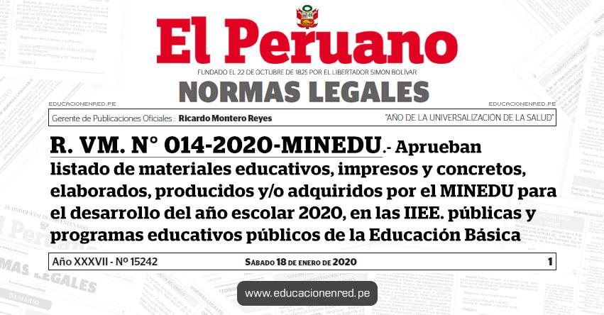 R. VM. N° 014-2020-MINEDU.- Aprueban listado de materiales educativos, impresos y concretos, elaborados, producidos y/o adquiridos por el Ministerio de Educación para el desarrollo del año escolar 2020, en las instituciones educativas públicas y programas educativos públicos de la Educación Básica