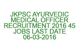JKPSC AYURVEDIC MEDICAL OFFICER RECRUITMENT 2016 45 JOBS LAST DATE 06-03-2016