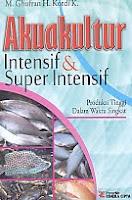 Judul Buku : AKUAKULTUR INTENSIF & SUPER INTENSIF Produksi Tinggi dalam Waktu Singkat Pengarang : M. Ghufran H. Kordi K. Penerbit : Rineka Cipta