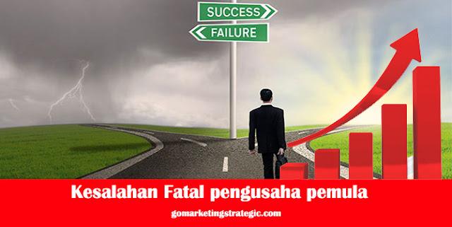 Kesalahan Fatal yang perlu dihindari oleh pengusaha pemula