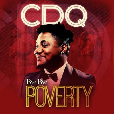 CDQ – Bye Bye Poverty [New Song] - mp3made.com.ng