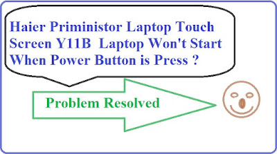 Haier  Y11B Laptop Turn On Issue Resolved | PM Scheme Haier Touch Screen Laptop Turn On Display Issue