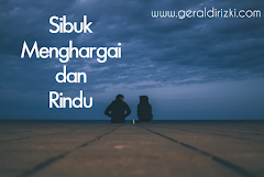 Sibuk, Saling Menghargai, dan Rindu