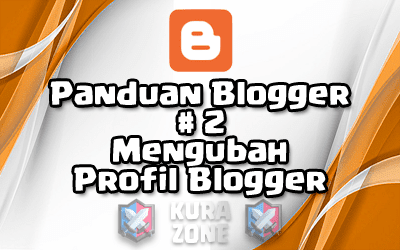Panduan Blogger #2 - Mengubah Profil Blogger