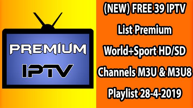 (NEW) FREE 39 IPTV List Premium World+Sport HD/SD Channels M3U & M3U8 Playlist 28-4-2019