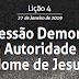 Lição 4: Possessão Demoníaca e a Autoridade do Nome de Jesus