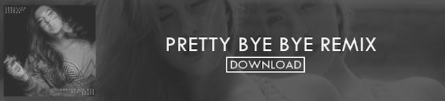 Download 'Pretty Bye Bye' Remix
