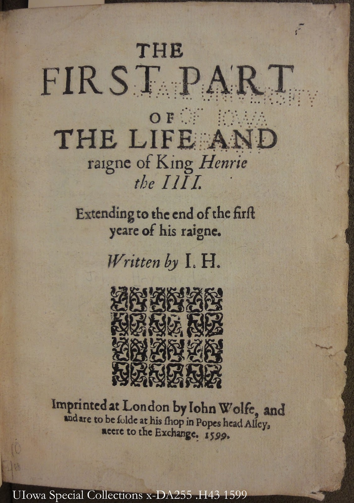 Sir John Hayward's The First Part of The Life and raigne of king Henrie the  IIII, first published by John Wolfe in 1599, included a Latin dedication to  none ...