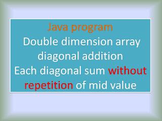 Java program matrix diagonal sum without mid value repetition