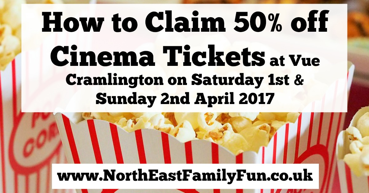 Cramlington Vue Cinema Discount - how to claim half price tickets on 1st & 2nd April 2017.