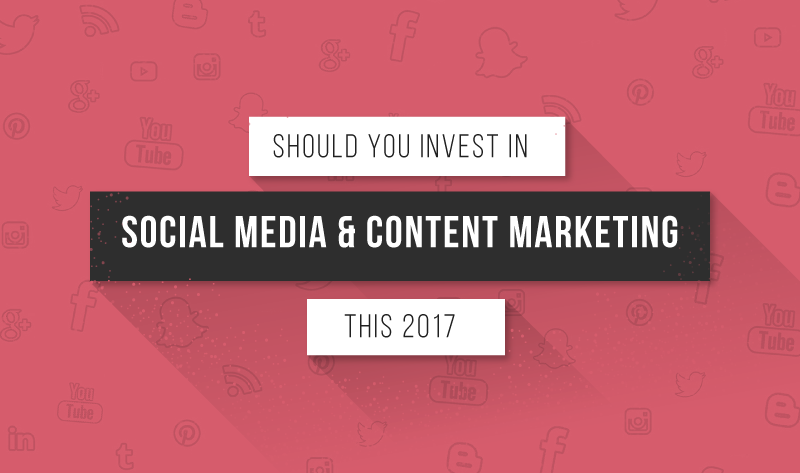 Should You Invest In Social Media & Content Marketing This 2017