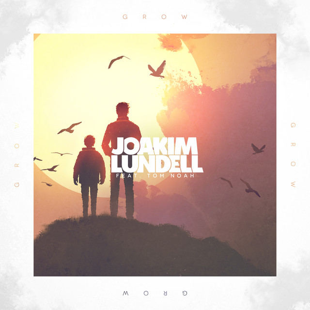 "Joakim Lundell Unveils New Single ""Grow"" Feat Tom Noah"