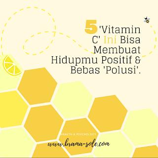 Lima 'Vitamin C' Ini Bisa Membuat Hidupmu Positif & Bebas Polusi
