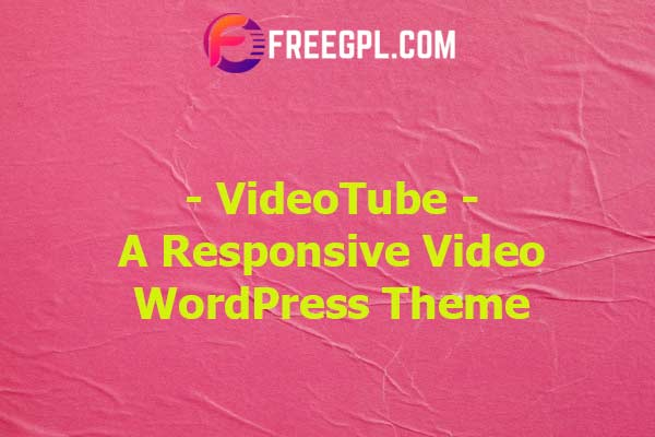 VideoTube - A Responsive Video WordPress Theme Nulled Download Free