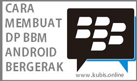 Cara Membuat DP BBM Android Bergerak