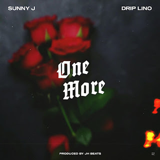 Sunny J - One More ft. Drip Lino