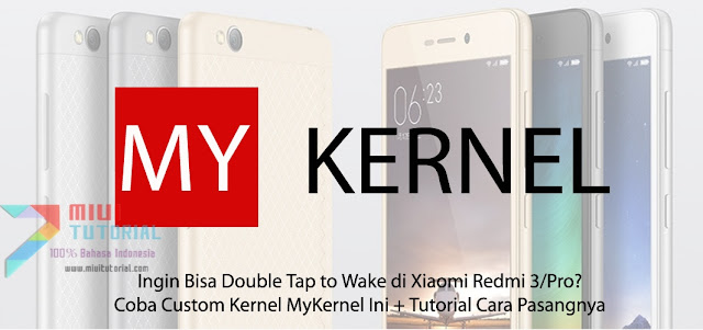 Ingin Bisa Double Tap to Wake di Xiaomi Redmi 3/Pro? Coba Custom Kernel MyKernel Ini + Tutorial Cara Pasangnya