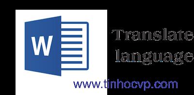 Hướng dẫn dịch văn bản sang ngôn ngữ bất kỳ với office 2010
