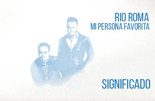 Mi Persona Favorita significado de la canción Río Roma.