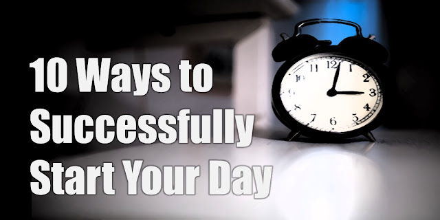 10 Ways to Successfully Start Your Day: motivation, success, wake up, tips, how to