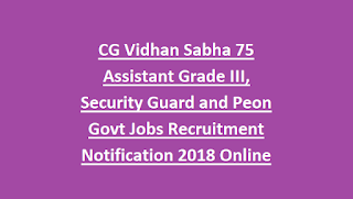 CG Vidhan Sabha 75 Assistant Grade III, Security Guard and Peon Govt Jobs Recruitment Notification 2018 Online