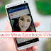 How Can I See Videos On Facebook Updated 2019