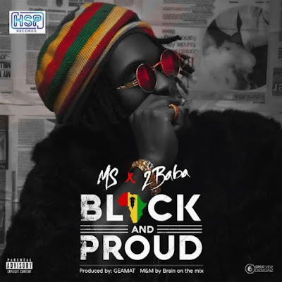 [Music] MS X 2baba – Black And Proud (Prod. by Geamat)