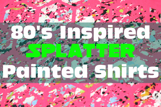 80s Inspired Splatter Painted Shirts on Sleepover Party Activities