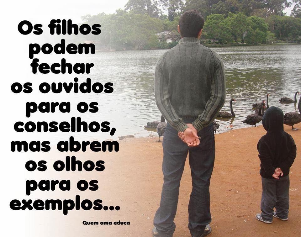 Mensagens De Exemplo De Vida: Blog Do Ilivaldo Duarte: OS FILHOS Seguem Os Exemplos Dos Pais