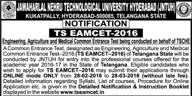 TS EAMCET-2016 Notification by JNTU Kukat Pally | On behalf of TSCHE JNTU has released Telangana EAMCET-2016 Notification Engineering, Agriculture and Medical Common Entrance Test – 2016 (TS EAMCET – 2016) will be conducted (as per G.O. Ms.No. 73 Higher Education EC.2 Dept., Dt: 28-07-2011, G.O.Ms.No.33 of Higher Education (TE/A2) Department dated 31-12-2014) by Jawaharlal Nehru Technological University Hyderabad (JNTUH) for entry into the first year of the following Under Graduate Professional courses offered for the academic year 2016-2017 in the University & Private unaided and affiliated Professional colleges in  the  State  of Telangana.  http://www.tsteachers.in/2016/02/tseamcet-2016-notificatoin-and-schedule-jntu-kukatpally.html