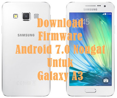 Download Firmware Android 7.0 Nougat Untuk Galaxy A3