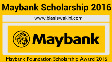 Maybank Foundation Scholarship Award 2016 - Biasiswa MAYBANK 2016