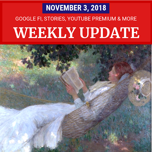 Weekly Update - December 1, 2018: Google Fi, YouTube Stories and more