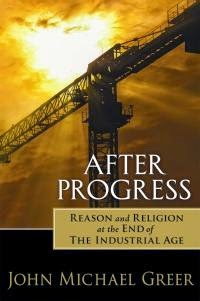 After Progress - Reason and Religion at the End of the Industrial Age