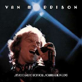 Van Morrison's It's Too Late To Stop Now