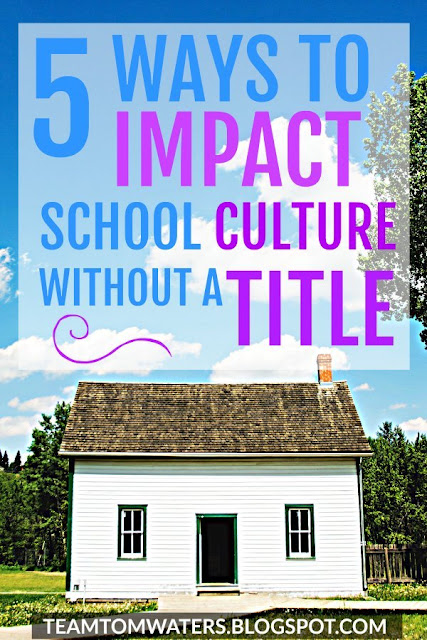 School culture is the key to improvement, but you don't need a title to make an impact!