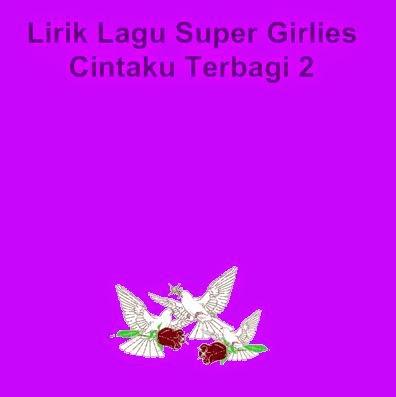 Lirik Lagu Super Girlies - Cintaku Terbagi 2