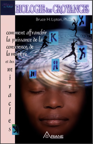 Livre : Biologie des croyances - Bruce H. Lipton, Ariane 2006