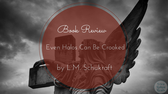 Even Halos Can Be Crooked by L.M. Schukraft Book Review