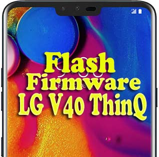 How to Flash Stock Firmware LG V40 ThinQ KDZ Method  - Tech's Guide