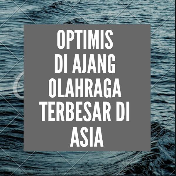 Optimis di Ajang Olahraga Terbesar se-Asia
