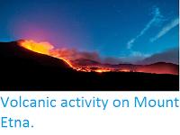 https://sciencythoughts.blogspot.com/2015/05/volcanic-activity-on-mount-etna.html