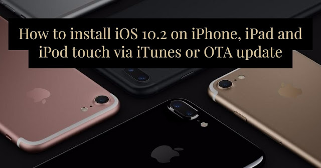 It's a really simple and different method for installing iOS 10.2 firmware on iPhone, iPad and iPod touch via iTunes and through OTA(Over The Air).