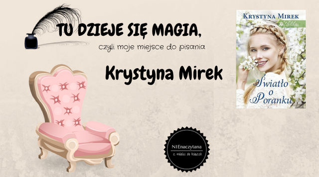 """TU DZIEJE SIĘ MAGIA, czyli moje miejsce do pisania - KRYSTYNA MIREK - """"ŚWIATŁO O PORANKU"""""""