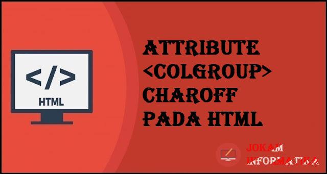 Tagging <colgroup> Charoff Attribute Pada Bahasa Pemrograman HTML - JOKAM INFORMATIKA
