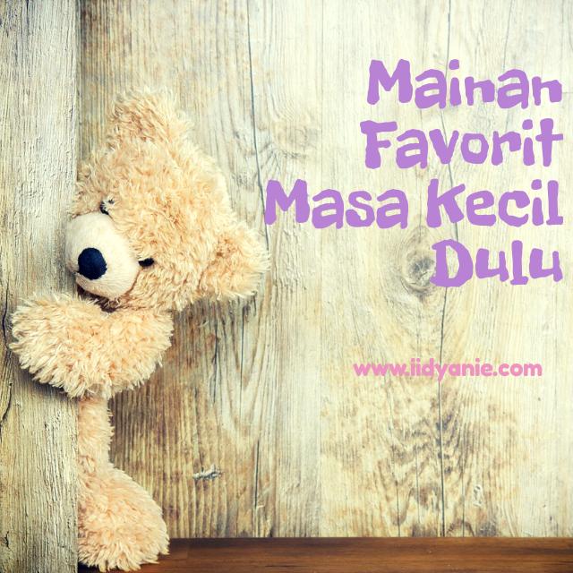 Mainan Favorit Masa Kecil Dulu Perempuan Berbagi