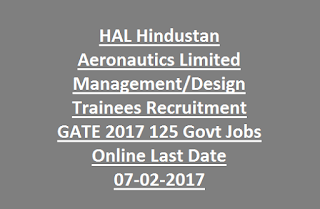 HAL Hindustan Aeronautics Limited Management, Design Trainees Recruitment GATE 2017 125 Govt Jobs Online Last Date 07-02-2017